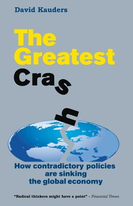 Book The Greatest Crash: How contradictory policies are sinking the global economy by David Kauders