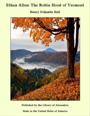 Ethan Allen: The Robin Hood of Vermont by Henry Foljambe Hall