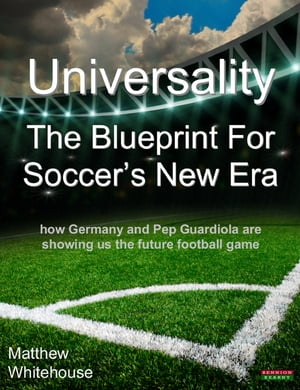 Universality | The Blueprint for Soccer's New Era: How Germany and Pep Guardiola are showing us the Future Football Game