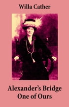 Alexander's Bridge + One of Ours (2 Unabridged Classics) by Willa Cather