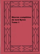 Œuvres complètes de lord Byron, Tome 1 by George Gordon Byron