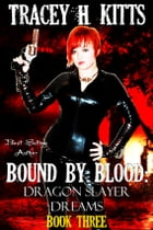 Bound by Blood: Dragon Slayer Dreams by Tracey H. Kitts