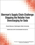 Sherman's Supply Chain Challenge: Stopping the Retailer from Overcharging for Soda by Chuck Munson