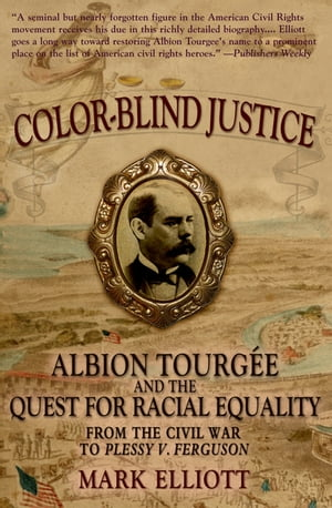 Color Blind Justice Albion Tourg?e and the Quest for Racial Equality from the Civil War to Plessy v. Ferguson