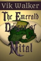 The Emerald Dragon of Nital by Vik Walker