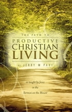 The Path to Productive Christian Living by Jerry M Paul