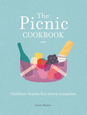The Picnic Cookbook Outdoor feasts for every occasion