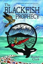 The Blackfish Prophecy by Rachel Clark