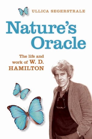 Nature's Oracle The Life and Work of W.D.Hamilton