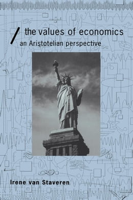 Book The Values of Economics: An Aristotelian Perspective by van Staveren, Irene
