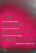 The Design Activist's Handbook: How to Change the World (Or at Least Your Part of It) with Socially…