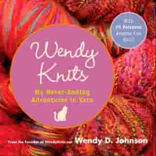 Wendy Knits: Adventures with Two Needles and an Attitude by Wendy D. Johnson