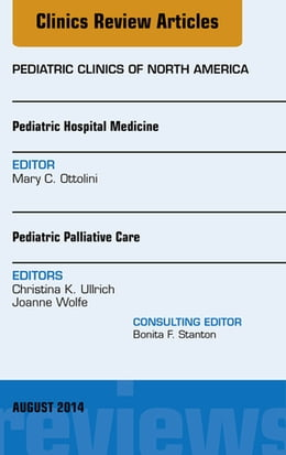 Book Pediatric Hospital Medicine and Pediatric Palliative Care, An Issue of Pediatric Clinics, by Mary C. Ottolini