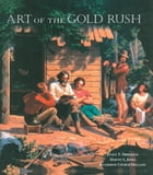 Art of the Gold Rush: (Published in association with the Oakland Museum of California and the Crocker Art Museum, Sacramen by Janice T. Driesbach