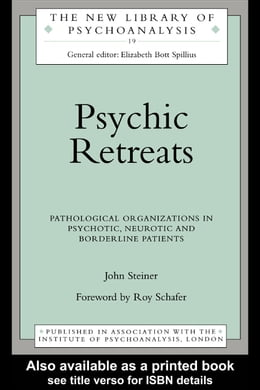 Book Psychic Retreats: Pathological Organizations in Psychotic, Neurotic and Borderline Patients by Steiner, John