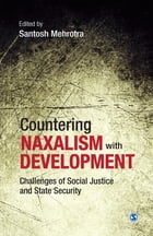 Countering Naxalism with Development: Challenges of Social Justice and State Security