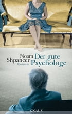 Der gute Psychologe: Roman by Noam Shpancer