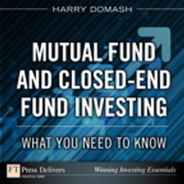 Book Mutual Fund and Closed-End Fund Investing: What You Need to Know: What You Need to Know by Harry Domash