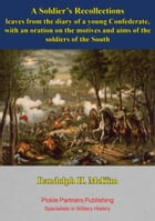 A Soldier's Recollections [Illustrated Edition]: leaves from the diary of a young Confederate, with an oration on the motives and aims of the soldier by Randolph H. McKim
