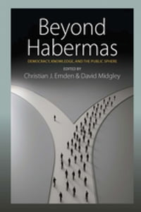 Beyond Habermas: Democracy, Knowledge, and the Public Sphere