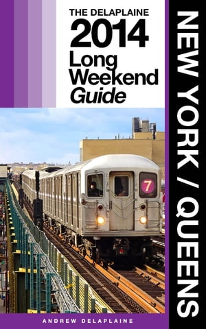 NEW YORK / QUEENS - The Delaplaine 2014 Long Weekend Guide