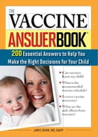 The Vaccine Answer Book: 200 Essential Answers to Help You Make the Right Decisions for Your Child by Jamie Loehr, M.D.