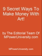 9 Secret Ways To Make Money With Art! by Editorial Team Of MPowerUniversity.com