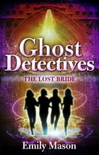 Ghost Detectives: The Lost Bride by Emily Mason