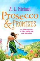 Prosecco and Promises: An uplifting novel of love, family and new directions by A. L. Michael