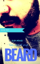 How to? Take care of your beard: (No chemical product only organic) by Alan MOUHLI
