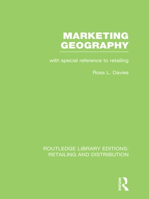 Marketing Geography (RLE Retailing and Distribution) With special reference to retailing