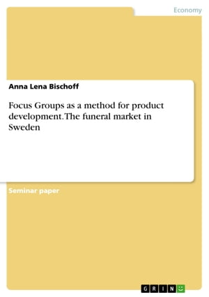 Focus Groups as a method for product development. The funeral market in Sweden by Anna Lena Bischoff