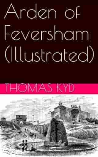 Arden of Feversham (Illustrated) by Thomas Kyd