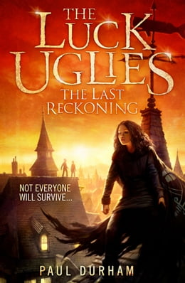 Book The Last Reckoning (The Luck Uglies, Book 3) by Paul Durham