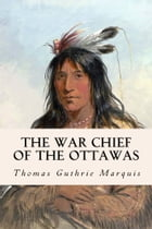 The War Chief of the Ottawas by Thomas Guthrie Marquis