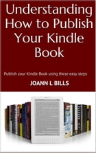 Understanding How to Publish Your Kindle Book by JoAnn Bills
