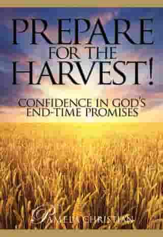 Prepare for the Harvest! Confidence in God's End-Time Promises: Faith to Live By, #4 by Pamela Christian