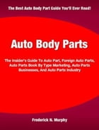 Auto Body Parts: The Insider's Guide To Auto Part, Foreign Auto Parts, Auto Parts Book By Type Marketing, Auto Parts  by Frederick Murphy