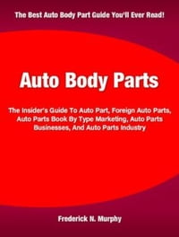 Auto Body Parts: The Insider's Guide To Auto Part, Foreign Auto Parts, Auto Parts Book By Type…