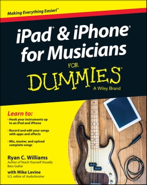 iPad and iPhone For Musicians For Dummies by Ryan C. Williams
