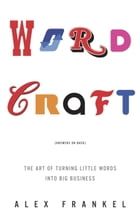 Wordcraft: The Art of Turning Little Words into Big Business