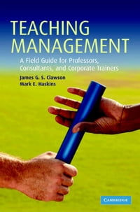 Teaching Management: A Field Guide for Professors, Consultants, and Corporate Trainers