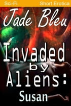 Invaded by Aliens: Susan by Jade Bleu