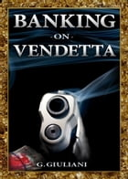 Banking on Vendetta by G. Giuliani