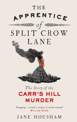 The Apprentice of Split Crow Lane The Story of the Carr's Hill Murder