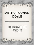 The Man with the Watches by Arthur Conan Doyle