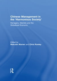 Chinese Management in the 'Harmonious Society': Managers, Markets and the Globalized Economy