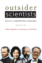 Outsider Scientists: Routes to Innovation in Biology by Oren Harman
