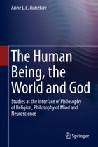 The Human Being, the World and God: Studies at the Interface of Philosophy of Religion, Philosophy of Mind and Neuroscience by Anne L.C. Runehov