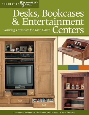 Desks, Bookcases, and Entertainment Centers (Best of WWJ): Working Furniture for Your Home by Woodworker's Journal